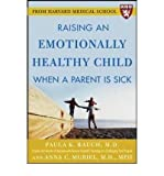 [ [ [ Raising an Emotionally Healthy Child When a Parent Is Sick [ RAISING AN EMOTIONALLY HEALTHY CHILD WHEN A PARENT IS SICK ] By Rauch, Paula K ( Author )Dec-21-2005 Paperback