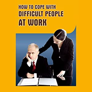 A Guide to Coping with Difficult People at Work | [Good Guide Publishing]