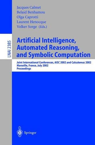 Artificial Intelligence, Automated Reasoning, and Symbolic Computation: Joint International Conferences, AISC 2002 and Calculemus 2002 Marseille, ... / Lecture Notes in Artificial Intelligence)
