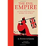 Evil Empire: 101 Ways England Ruined the World: 101 Ways Britain Ruined the Worldby Steve Grasse