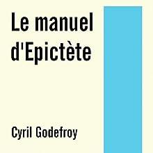 Le manuel d'Epictète | Livre audio Auteur(s) :  Epictète Narrateur(s) : Cyril Godefroy