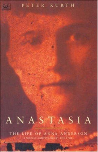 Anastasia - The Life Of Anna Anderson PDF