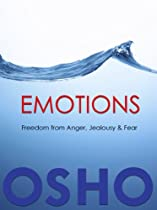 Emotions: Freedom from Anger, Jealousy &amp; Fear