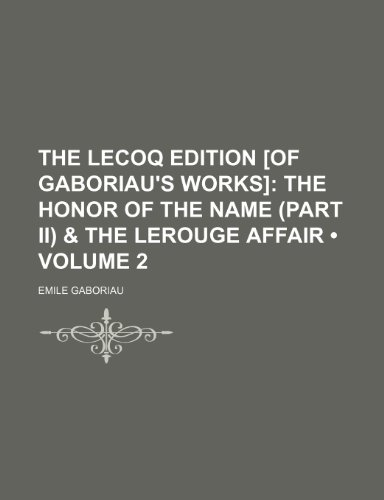 The Lecoq Edition [Of Gaboriau's Works] (Volume 2); The Honor of the Name (Part Ii) & the Lerouge Affair