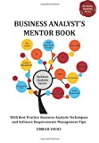 Business Analysts Mentor Book: With Best Practice Business Analysis Techniques and Software Requirements Management Tips