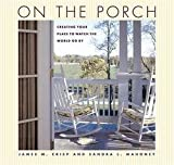 img - for James M. Crisp: On the Porch : Creating Your Place to Watch the World Go by (Hardcover); 2007 Edition book / textbook / text book