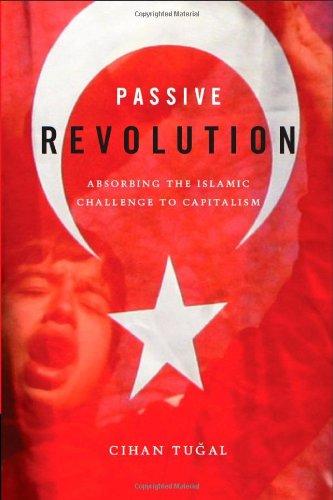 Passive Revolution: Absorbing the Islamic Challenge to Capitalism PDF
