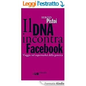 Il DNA incontra Facebook: Viaggio nel supermarket della genetica (I grilli)