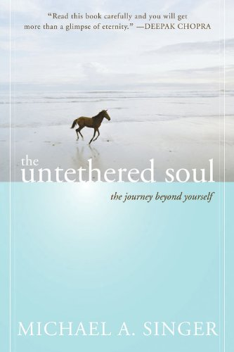 The Untethered Soul  The Journey Beyond Yourself, Michael A. Singer