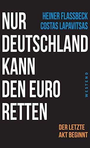 Buchseite und Rezensionen zu 'Nur Deutschland kann den Euro retten: Der letzte Akt beginnt' von Heiner Flassbeck