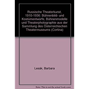 Russische Theaterkunst: 1910-1936: Bühnen- und Kostümentwürfe, Bühnenmodelle und Szenenphotographie aus der Sammlung des Österreichischen Theater