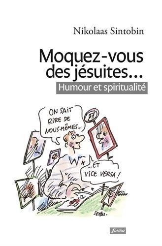 Moquez-vous des jésuites... : Humour et spiritualité