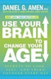 img - for Use Your Brain to Change Your Age : Secrets to Look, Feel, and Think Younger Every Day (Paperback)--by Daniel G. Amen [2013 Edition] book / textbook / text book