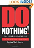 Do Nothing!: Stop Looking, Start Living (Volume 1)