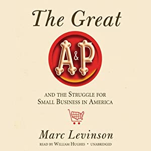 The Great A&P and the Struggle for Small Business in America | [Marc Levinson]