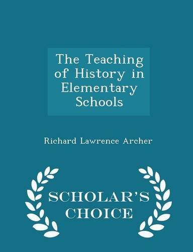 The Teaching of History in Elementary Schools - Scholar's Choice Edition