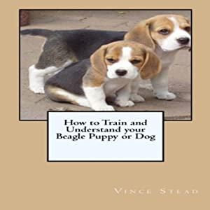 How to Train and Understand Your Beagle Puppy or Dog Audiobook