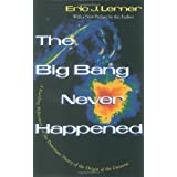 The Big Bang Never Happened: A Startling Refutation of the Dominant Theory of the Origin of the Universe ~ Eric J. Lerner