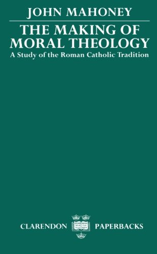 The Making of Moral Theology: A Study of the Roman Catholic Tradition (Study of the Roman Catholic Tradition (the Martin