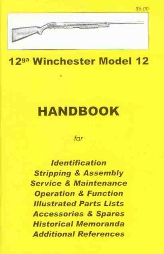 12ga Winchester Model 12 : handbook for identification, stripping & assembly, service & maintenance, operation & function, illustrated parts lists, ... historical memoranda, additional references (Winchester Model 12 compare prices)