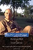 Aldo Leopold: His Life and Work [Paperback] [2010] Curt D. Meine, Wendell Berry