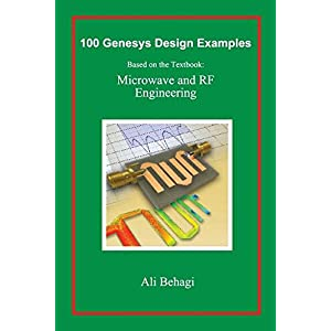 100 Genesys Design Examples: Based on the Textbook: Microwave and RF Engineering