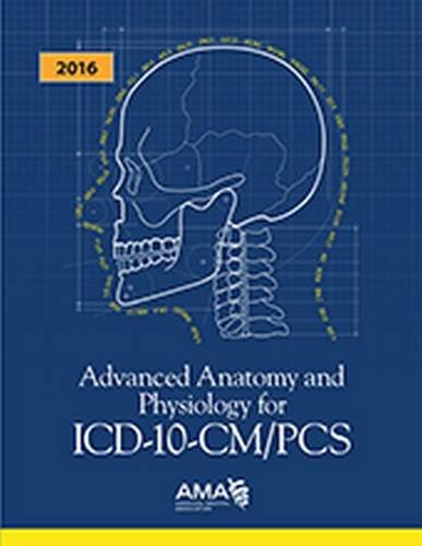 Advanced Anatomy and Physiology for ICD-10-CM/PCs 2016