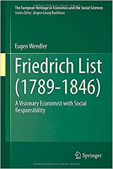 Friedrich List (1789-1846): A Visionary Economist With Social Responsibility (The European Heritage In Economics And The Social Sciences)