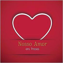 Nosso Amor Em Frases (Em Portugues do Brasil) (Portuguese Brazilian
