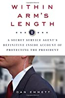 Within Arm's Length: A Secret Service Agent's Definitive Inside Account of Protecting the President