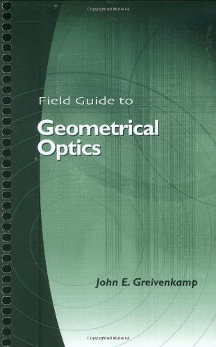 Field Guide To Geometrical Optics (Spie Vol. Fg01)