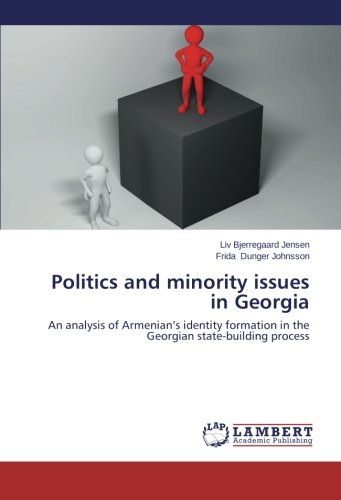 politics-and-minority-issues-in-georgia-an-analysis-of-armenians-identity-formation-in-the-georgian-