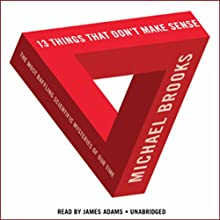 13 Things That Don't Make Sense: The Most Baffling Scientific Mysteries of Our Time (       UNABRIDGED) by Michael Brooks Narrated by James Adams