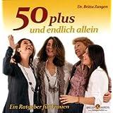 """50plus und endlich allein: Ein Ratgeber f�r Frauenvon """"Britta Zangen"""""""