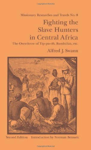 Fighting the Slave Hunters in Central Africa: A Record of Twenty-Six Years of Travel and Adventure Round the Great Lakes