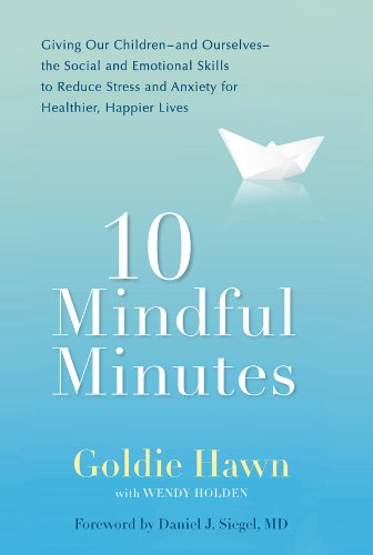 10 Mindful Minutes: Giving Our Children--and Ourselves--the Social and Emotional Skills to Reduce Stress and Anxiety for Healthier, Happy Lives