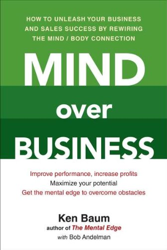 Mind Over Business: How to Unleash Your Business and Sales Success by Rewiring the Mind/Body Connect ion