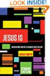 Jesus Is Student Edition: Discovering...
