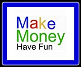 Make Money – Have Fun