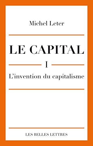 Le Capital. I- L'invention du capitalisme (Romans, Essais, Poésie, Documents)
