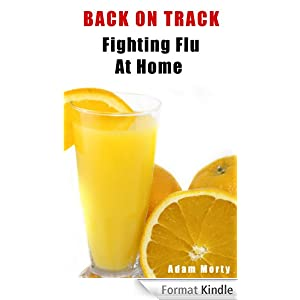Back On Track - Fighting Flu At Home, How To Prevent And