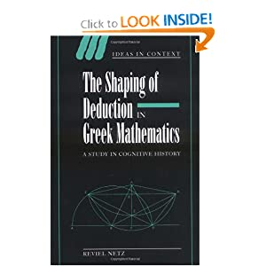 THE SHAPING OF DEDUCTION IN GREEK MATHEMATICS A Study in Cognitive History Reviel Netz