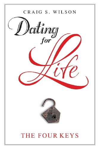 Dating for Life: The Four Keys: Craig S. Wilson: 9780988347182: Amazon.com: Books