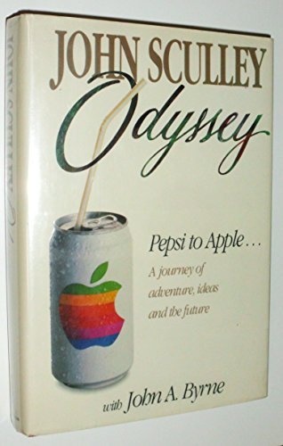 odyssey-pepsi-to-apple-a-journey-of-adventure-ideas-and-the-future-by-john-sculley-1987-10-01