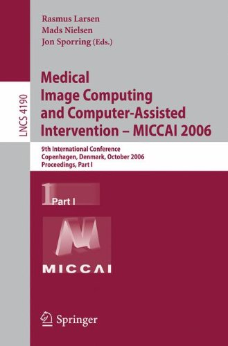Medical Image Computing And Computer-Assisted Intervention - Miccai 2006: 9Th International Conference, Copenhagen, Denmark, October 1-6, 2006, ... Vision, Pattern Recognition, And Graphics)