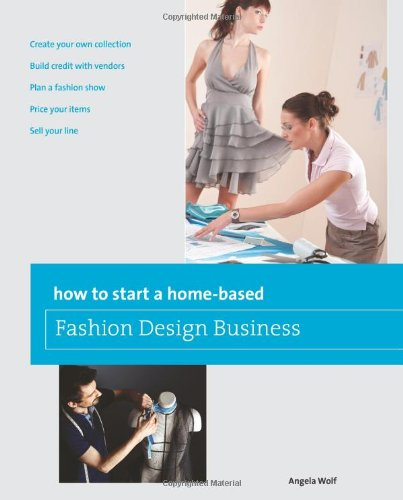 How To Start A Home-Based Fashion Design Business (Home-Based Business Series) front-1024526