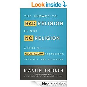 http://www.amazon.com/Answer-Bad-Religion-Not-No-ebook/dp/B00I0G3STQ/ref=sr_1_sc_1?ie=UTF8&qid=1391721840&sr=8-1-spell&keywords=the+anser+to+bad+Religion+is+not+No+Religion