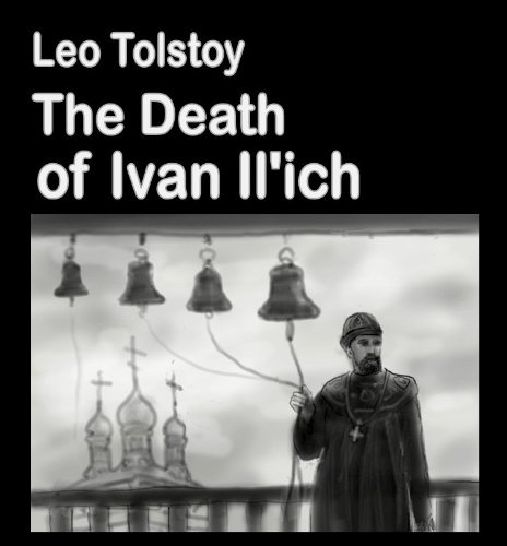 Leo, graf Tolstoy - The Death of Ivan Il'ich (illustrated) (Best Illustrated Books Book 25) (English Edition)