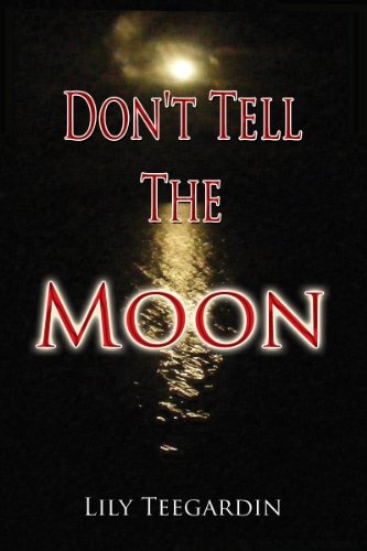 Don't Tell the Moon by LILY TEEGARDIN