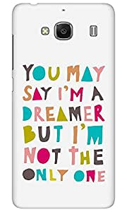 Dreambolic You May Say I'm A Dreamer Back Cover for Xiaomi Redmi 2